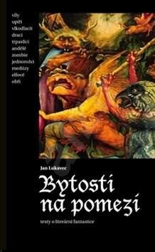 Kniha Bytosti na pomezí: Texty o literární fantastice - Jan Lukavec