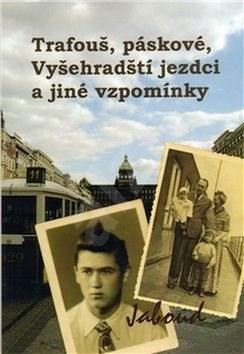 Kniha Trafouš, páskové, Vyšehradští jezdci a jiné vzpomínky: Dětství a mládí v Praze padesátých let - Jaboud