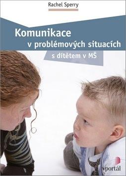 Komunikace v problémových situacích: S dítětem v MŠ - Rachel Sperry