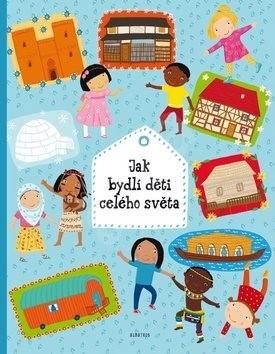 Jak bydlí děti celého světa - Helena Haraštová; Pavla Hanáčková