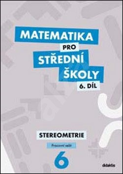 Matematika pro střední školy 6.díl Pracovní sešit: Stereometrie -
