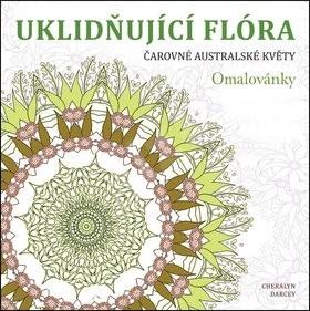 Uklidňující flóra Čarovné australské květy - Cheralyn Darcey