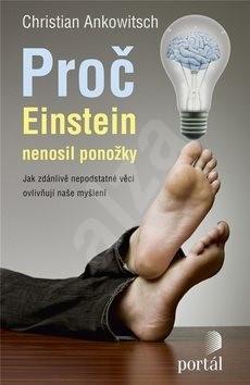 Proč Einstein nenosil ponožky: Jak zdánlivě nepodstatné věci ovlivňují naše myšlení -