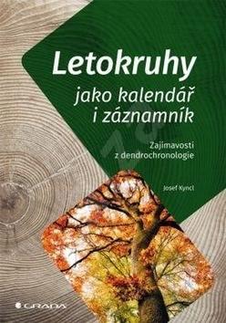 Letokruhy jako kalendář i záznamník: Zajímavosti z dendrochronologie - Josef Kyncl