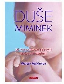Duše miminek: Jak komunikovat se svým budoucím dítětem - Walter Machiken