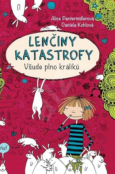 Lenčiny katastrofy: Všude plno králíků - Alice Pantermüllerová