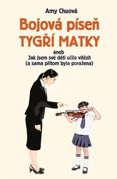 Bojová píseň tygří matky: Aneb Jak jsem učila své děti vítězit (a sama přitom byla poražena) - Amy Chuová; Zuzana Kovalíková
