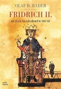 Fridrich II.: Sicilan na císařském trůně - Olaf B. Rader