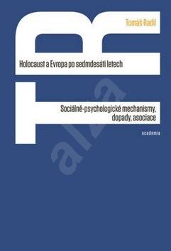 Holocaust a Evropa po sedmdesáti letech: Sociálně-psychologické mechanismy, dopady, asociace - Tomáš Radil