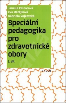 Speciální pedagogika pro zdravotnické obory: 1. díl - Jarmila Kelnarová; Eva Matějková; Gabriela Vojkovská