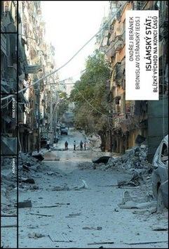 Islámský stát: Blízký východ na konci časů - Ondřej Beránek; Bronislav Ostřanský