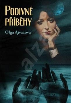 Podivné příběhy - Olga Ajvazová