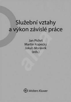 Služební vztahy a výkon závislé práce - Jan Pichrt; Martin Kopecký; Jakub Morávek