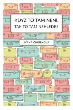 Když to tam není, tak to tam nehledej - Ivana Chřibková