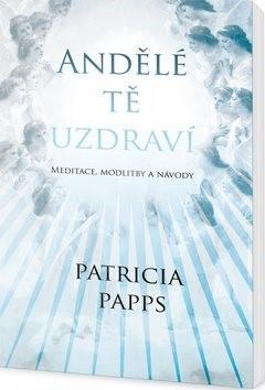 Andělé tě uzdraví - Patricia Pappsová