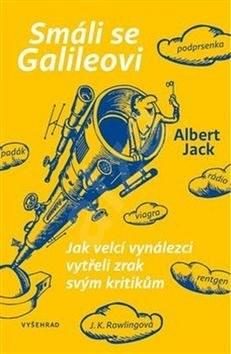 Smáli se Galileovi: O vynálezcích a vynálezech, které změnily svět - Albert Jack