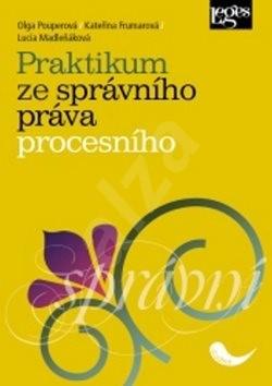 Praktikum ze správního práva procesního - Lucia Madleňáková; Kateřina Frumarová; Olga Pouperová