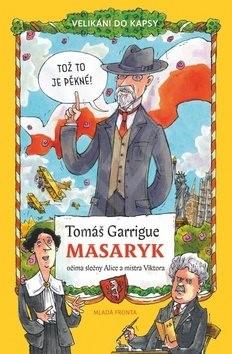 Tomáš Garrigue Masaryk: Očima slečny Alice a mistra Viktora - Tomáš Němeček