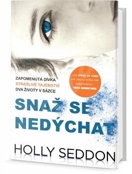 Snaž se nedýchat: Zapomenutá dívka, strašlivé tajemství, dva životy v sázce - Holly Seddon