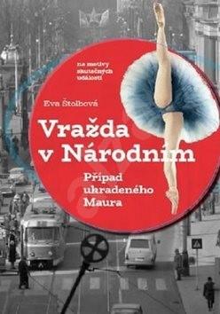 Vražda v Národním: Případ ukradeného Maura - Eva Štolbová