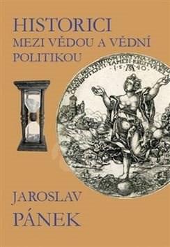 Historici mezi vědou a vědní politikou - Jaroslav Pánek