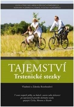 Tajemství Trstenické stezky - Vladimír Rozehnal; Zdenka Rozehnalová