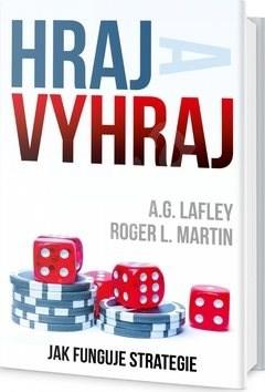 Hraj a vyhraj: Jak funguje strategie - A.G. Lafley; George Martin