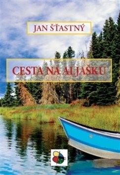 Cesta na Aljašku - Jan Šťastný