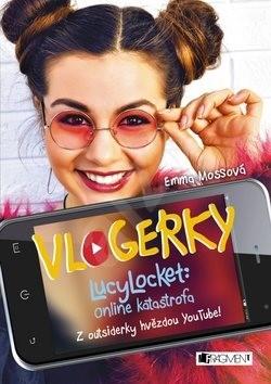 Vlogerky LucyLocket: Online katastrofa: Z outsiderky hvězdou YouTube! - Emma Mossová