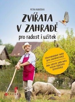 Zvířata v zahradě pro radost i užitek: Chovatelské rady pro začátečníky a jak oživit zahradu volně ž - Petra Rubášová