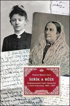 Šeřík a růže: Korespondence Sofie Podlipské a Irmy Geisslové 1883–1897 - Martin Hrdina