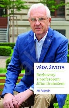 Věda života: Rozhovory s profesorem Jiřím Drahošem - Jiří Padevět