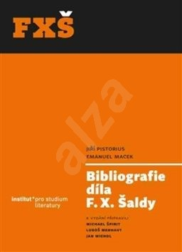 Bibliografie díla F. X. Šaldy - Emanuel Macek; Jiří Pistorius; Jan Wiendl; Michael Špirit