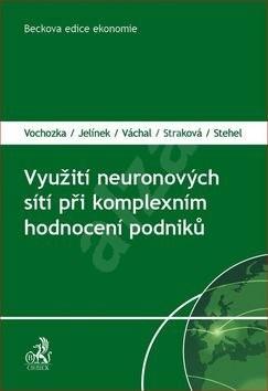 Využití neuronových sítí při komplexním hodnocení podniků - Marek Vochozka; Jiří Jelínek; Jan Váchal; Jarmila Straková; Vojtěch Stehel