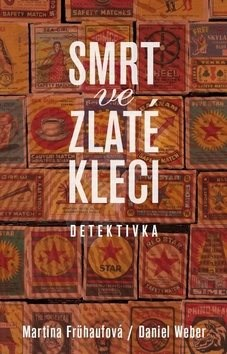 Smrt ve zlaté kleci: Detektivka - Martina Frühaufová; Daniel Weber
