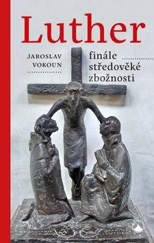 Luther Finále středověké zbožnosti - Jaroslav Vokoun