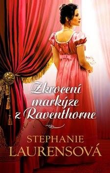 Zkrocení markýze z Raventhorne: Cynsterovská sága 16. díl - Stephanie Laurensová