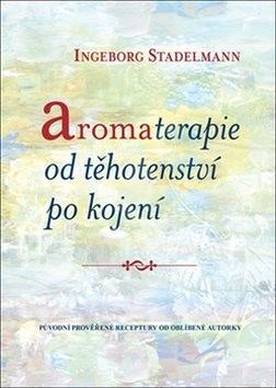 Aromaterapie od těhotenství po kojení - Ingeborg Stadelmann