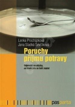 Poruchy příjmu potravy: Odpovědi na otázky, na které jste se báli zeptat - Lenka Procházková; Jana Sladká Ševčíková