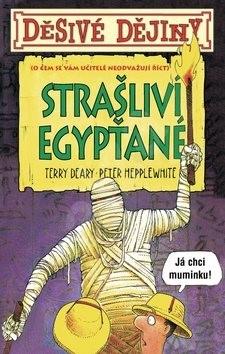 Děsivé dějiny Strašliví Egypťané: O čem se vám učitelé neodvažují říci - Terry Deary