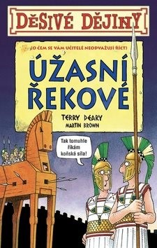 Děsivé dějiny Úžasní Řekové: O čem se vám učitelé neodvažují říci - Terry Deary