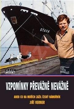 Vzpomínky převážně nevážně: aneb co na mořích zažil český námořník - Jiří Verner