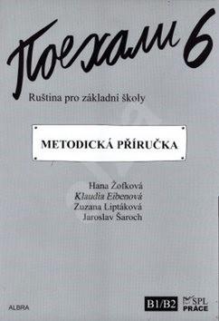 Pojechali 6 metodická příručka ruštiny pro ZŠ - Hana Žofková; Klaudia Eibenová; Zuzana Liptáková