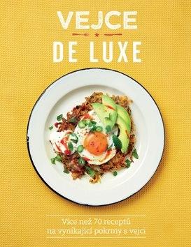 Vejce de luxe: Více než 70 receptů na vynikající pokrmy s vejci - Lucy O´Reillyová