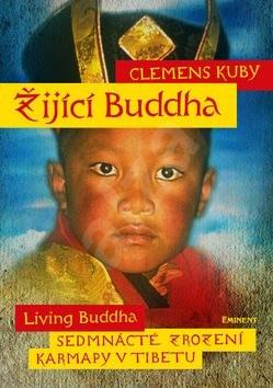 Žijící Buddha: Sedmnácté zrození karmapy v Tibetu - Clemens Kuby