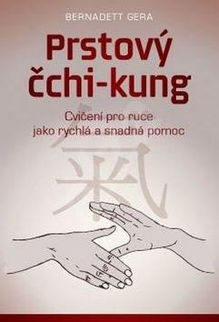 Prstový čchi-kung: Cvičení pro ruce jako rychlá a snadná pomoc - Bernadett Gera