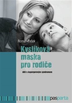 Kyslíková maska pro rodiče: dětí s Aspergerovým syndromem - Roman Pešek