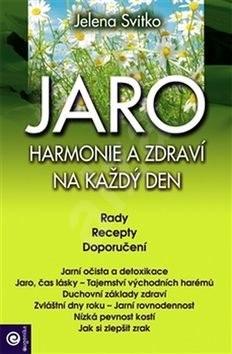 Jaro Harmonie a zdraví na každý den: Rady Recepty Doporučení - Jelena Svitko