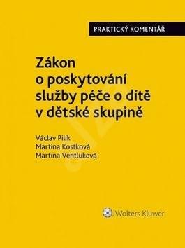 Zákon o poskytování služby péče o dítě v dětské skupině - Václav Pilík; Martina Kostková; Martina Ventluková