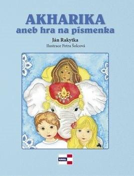 Akharika aneb hra na písmenka - Ján Rakytka; Petra Šolcová